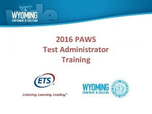 2016 PAWS Test Administrator Training Test Administration Dates