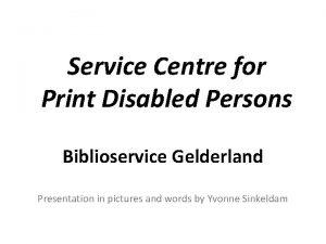 Service Centre for Print Disabled Persons Biblioservice Gelderland
