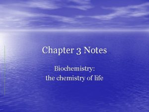 Chapter 3 Notes Biochemistry the chemistry of life