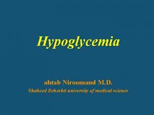 Hypoglycemia ahtab Niroomand M D Shaheed Beheshti university