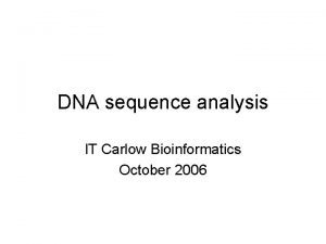 DNA sequence analysis IT Carlow Bioinformatics October 2006