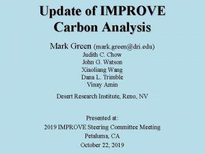 Update of IMPROVE Carbon Analysis Mark Green mark