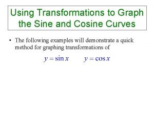 Using Transformations to Graph the Sine and Cosine