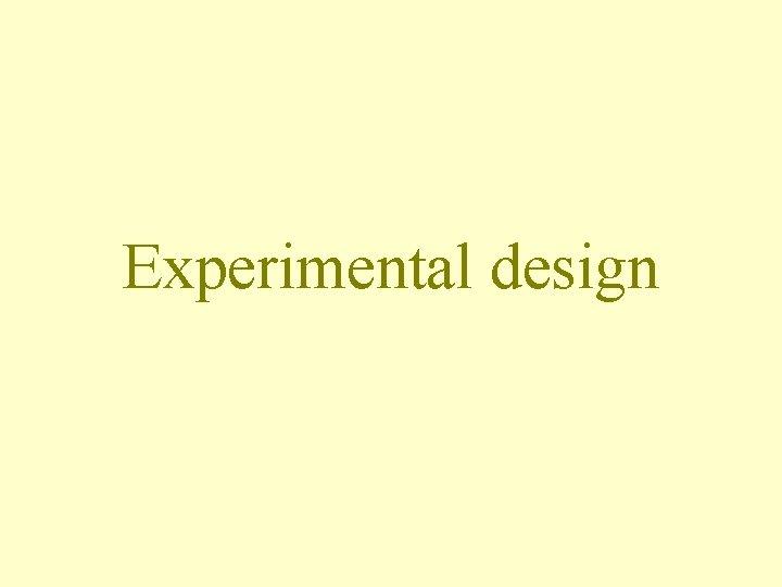 Experimental design Experiments vs observational studies Manipulative experiments