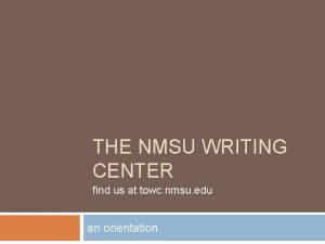 THE NMSU WRITING CENTER find us at towc