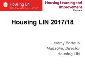 Housing LIN 201718 Jeremy Porteus Managing Director Housing