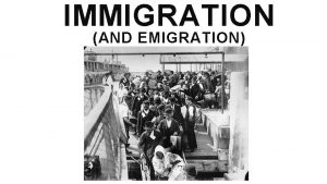 IMMIGRATION AND EMIGRATION WHAT IS IMMIGRATION Immigration Migration