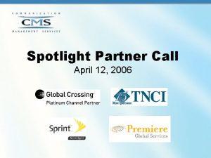 Spotlight Partner Call April 12 2006 AGENDA April