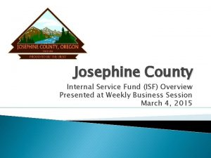 Josephine County Internal Service Fund ISF Overview Presented