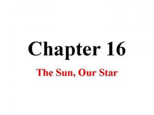Chapter 16 The Sun Our Star The Sun