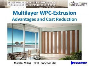 Multilayer WPCExtrusion Advantages and Cost Reduction Markku Vilkki