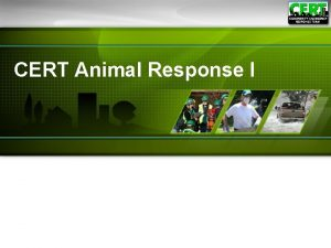 CERT Animal Response I Module Purpose The purpose