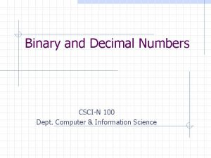 Binary and Decimal Numbers CSCIN 100 Dept Computer