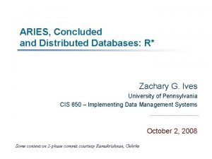 ARIES Concluded and Distributed Databases R Zachary G