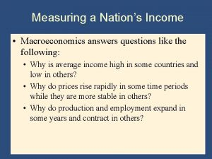 Measuring a Nations Income Macroeconomics answers questions like