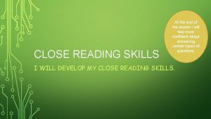 CLOSE READING SKILLS At the end of the