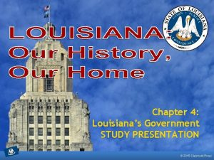 Chapter 4 Louisianas Government STUDY PRESENTATION 2015 Clairmont