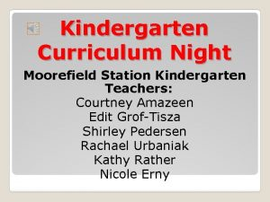 Kindergarten Curriculum Night Moorefield Station Kindergarten Teachers Courtney
