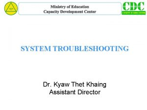 Ministry of Education Capacity Development Center SYSTEM TROUBLESHOOTING