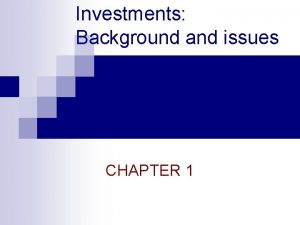 Investments Background and issues CHAPTER 1 Investments Financial