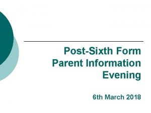 PostSixth Form Parent Information Evening 6 th March