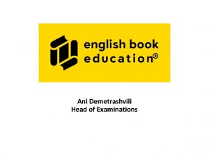 Ani Demetrashvili Head of Examinations ETS Global In
