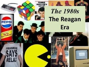 The 1980 s The Reagan Era 1980 Moscow