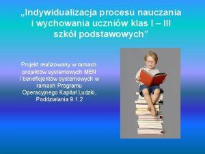 Indywidualizacja procesu nauczania i wychowania uczniw klas I