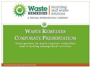 WASTE REMEDIES CORPORATE PRESENTATION Your partner in waste