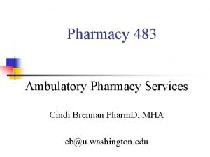 Pharmacy 483 Ambulatory Pharmacy Services Cindi Brennan Pharm
