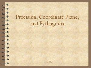 Precision Coordinate Plane and Pythagoras Dave Saha Significant