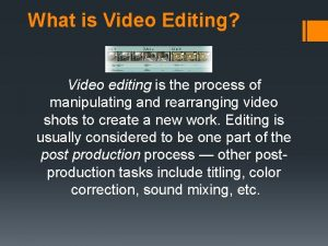 What is Video Editing Video editing is the