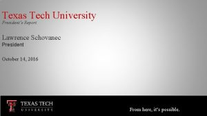 Texas Tech University Presidents Report Lawrence Schovanec President