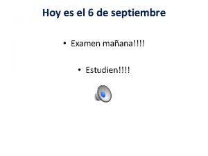 Hoy es el 6 de septiembre Examen maana