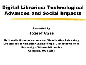 Digital Libraries Technological Advances and Social Impacts Presented