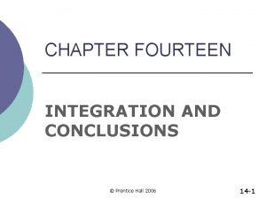 CHAPTER FOURTEEN INTEGRATION AND CONCLUSIONS Prentice Hall 2006