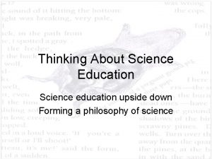 Thinking About Science Education Science education upside down
