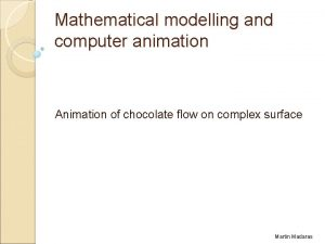 Mathematical modelling and computer animation Animation of chocolate