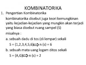 KOMBINATORIKA 1 Pengertian Kombinatorika kombinatorika disebut juga teori