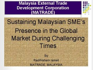 Malaysia External Trade Development Corporation MATRADE Sustaining Malaysian