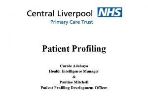 Patient Profiling Carole Adebayo Health Intelligence Manager Pauline