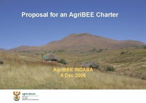 Proposal for an Agri BEE Charter Agri BEE