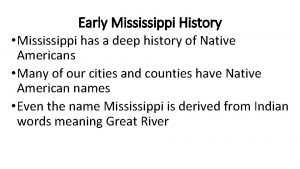 Early Mississippi History Mississippi has a deep history