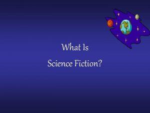 What Is Science Fiction What is Science Fiction