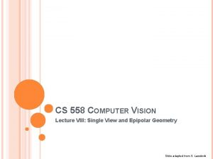 CS 558 COMPUTER VISION Lecture VIII Single View