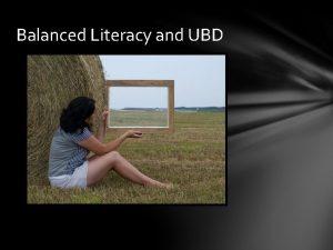 Balanced Literacy and UBD Balanced Literacy and Common