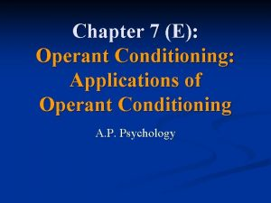 Chapter 7 E Operant Conditioning Applications of Operant