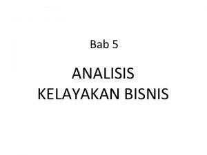 Bab 5 ANALISIS KELAYAKAN BISNIS PENGERTIAN Analisis kelayakan