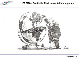 PREMA Profitable Environmental Management PREMAnet e V Introduction