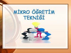 MKRO RETM TEKN Mikro retim zellikle retmenlerin hizmet